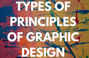 TYPES OF PRINCIPLES OF GRAPHIC DESIGN