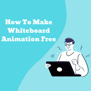 How To Make Whiteboard Animation Videos For Free Online in 2020 And Beyond