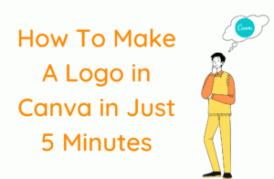 How To Make A Logo in Canva in Just 5 Minutes
