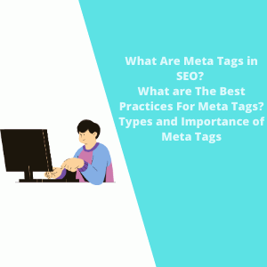 What Are Meta Tags in SEO | What are The Best Practices For Meta Tags | Types and Importance of Meta Tags